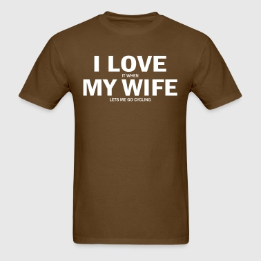 I Love It When My Wife Lets Me Go Cycling - Men's T-Shirt