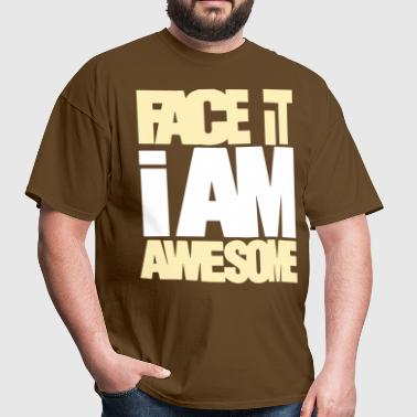 FACE IT I AM AWESOME - Men's T-Shirt