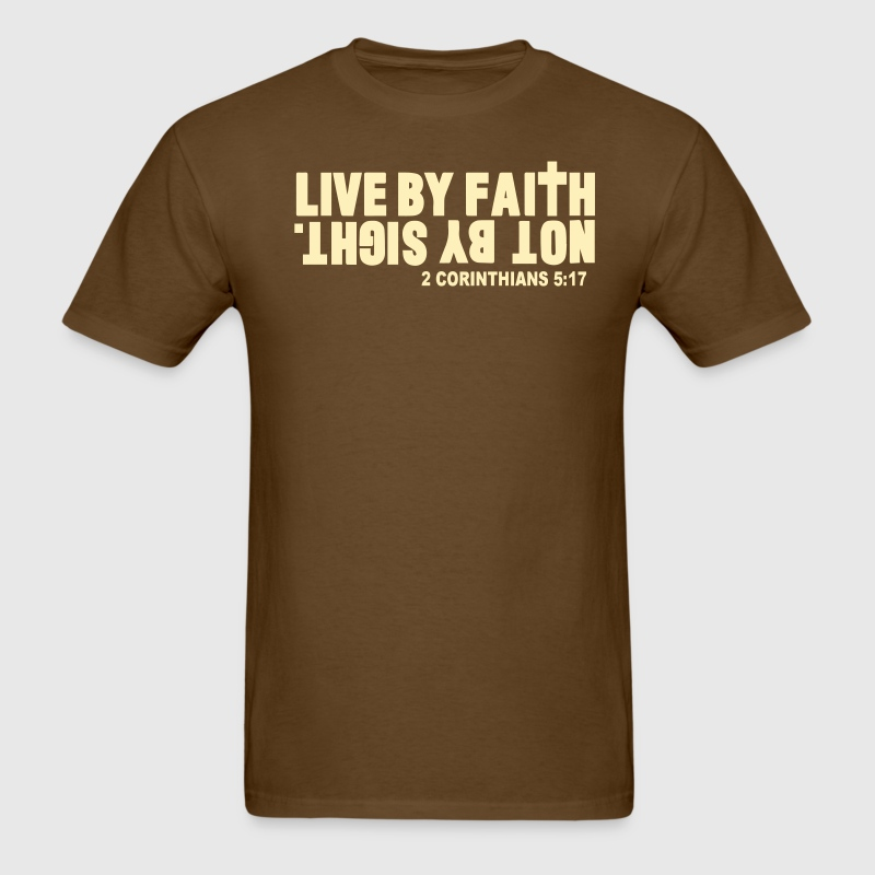 LIVE BY FAITH NOT BY SIGHT. - Men's T-Shirt
