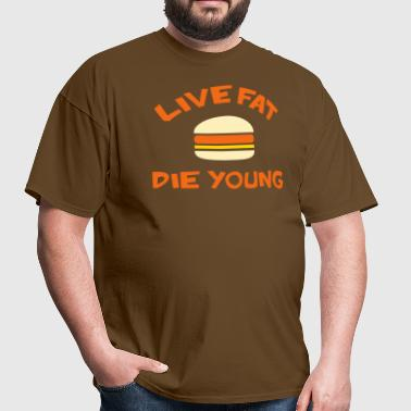 Live fat Die young - Men's T-Shirt