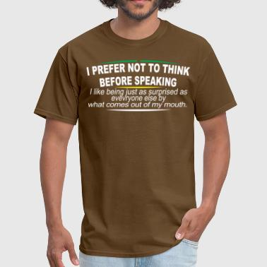 Surprise I Prefer Not To Think Before Speaking I Like Being - Men's T-Shirt