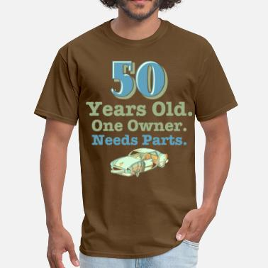 Funny 50th Birthday Needs Parts 50th Birthday - Men's T-Shirt
