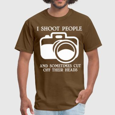 I shoot people and sometimes cut   off their heads - Men's T-Shirt