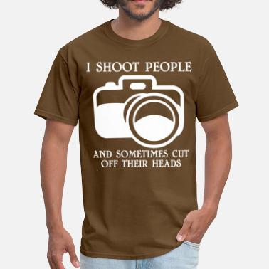 I Shoot People And Sometimes Cut Off Their Heads I shoot people and sometimes cut   off their heads - Men's T-Shirt