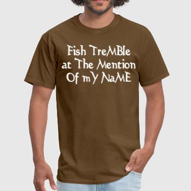 Fish tremble at the mention of my name - Men's T-Shirt