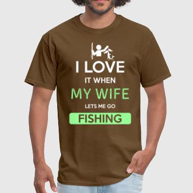 I Love Fishing With My Man I love it when my wife lets me go Fishing - Men's T-Shirt
