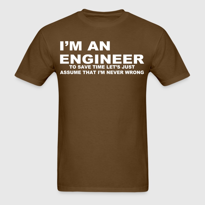 I'm an engineer to save time let's just assume - Men's T-Shirt