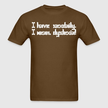 I have sexdaily i mean dyslexia - Men's T-Shirt