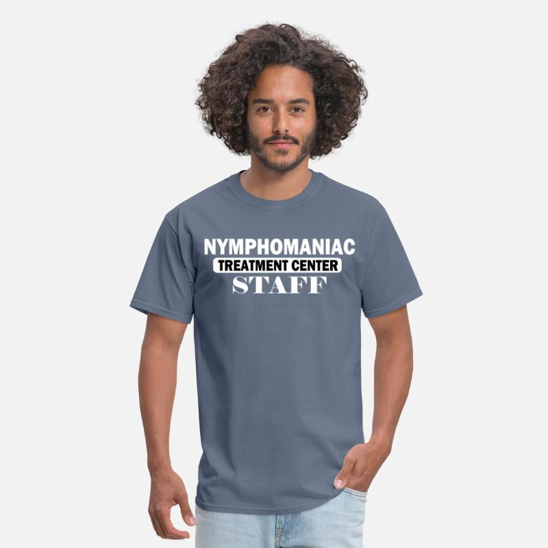 e22e72620 NYMPHOMANIAC TREATMENT CENTER STAFF Men's T-Shirt | Spreadshirt