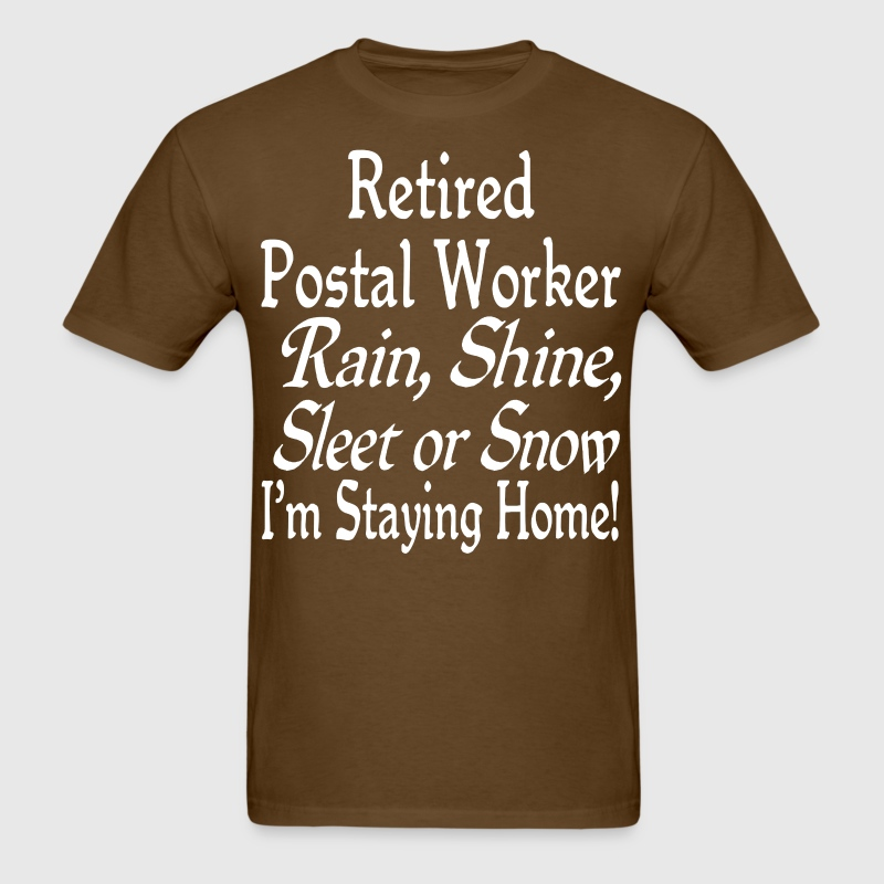 Retired postal worker sleet or snow i'm staying - Men's T-Shirt