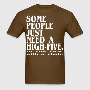 Some people just need a high-five  in the face - Men's T-Shirt