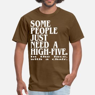 Some People Just Need A High Five Some people just need a high-five  in the face - Men's T-Shirt