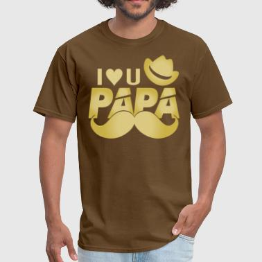 Papa I Love You I Love You PAPA! - Men's T-Shirt