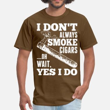 Oh Wait Yes I Do I Do Not Always Smoke Cigars Oh Wait Yes I Do - Men's T-Shirt