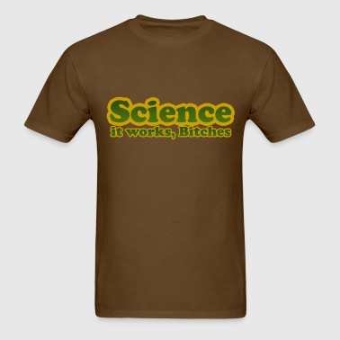 Science Works Bitches - Men's T-Shirt