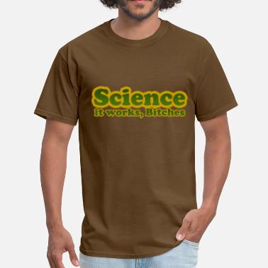 Science It Works Bitches Science Works Bitches - Men's T-Shirt