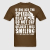 If One Day The Speed Kills Me Do Not Cry Biker  - Men's T-Shirt