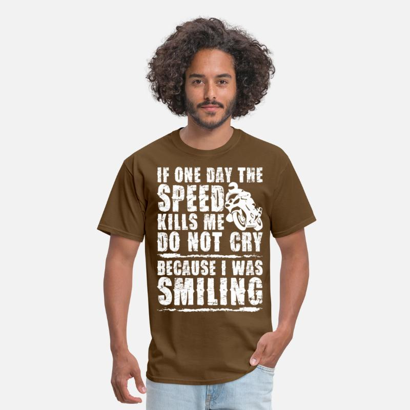 Biker T-Shirts - If One Day The Speed Kills Me Do Not Cry Biker  - Men's T-Shirt brown