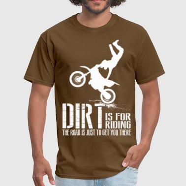 Dirt Is For Riding The Road Is Just To Get - Men's T-Shirt