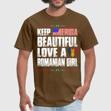 Romanian Love Keep America Beautiful Love A Romanian Girl - Men's T-Shirt