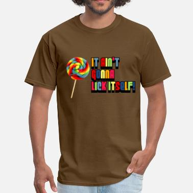 Lollipop it aint gonna lick itself - Men's T-Shirt