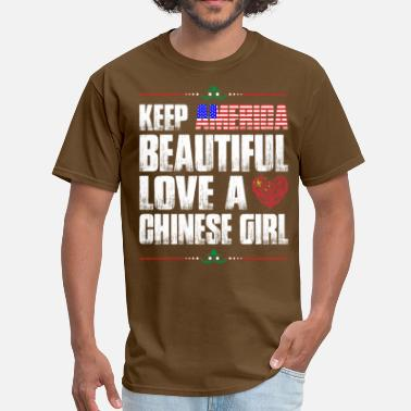 Chinese Girl Keep America Beautiful Love A Chinese Girl - Men's T-Shirt
