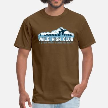 Mile High Club I joined the mile high club if that means tickling - Men's T-Shirt