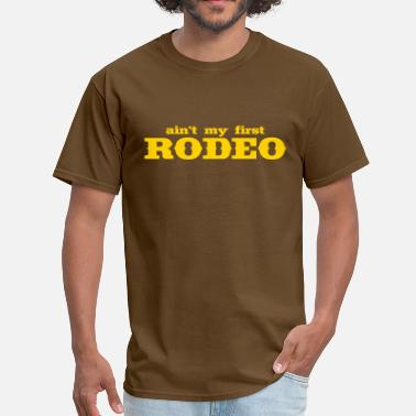 Not My First Rodeo ain't my first rodeo - Men's T-Shirt