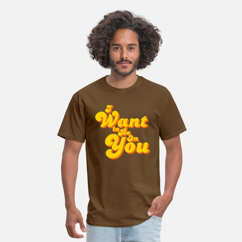 Movie Quote T-Shirts - I Want To Be On You - Men's T-Shirt brown