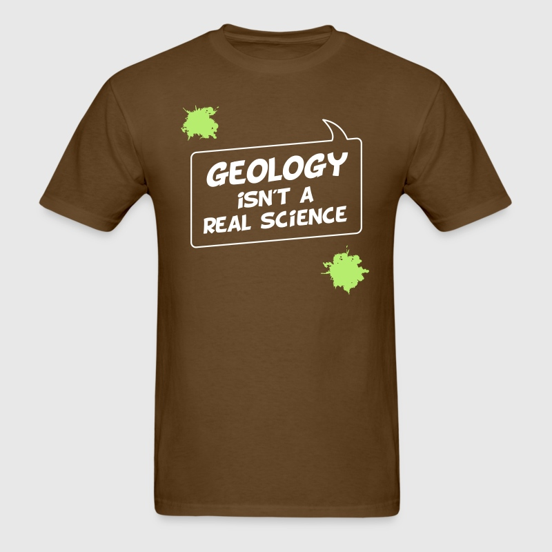 Geology isn´t a Real Science - Men's T-Shirt