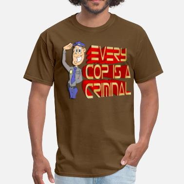 Illegal Criminal Every Cop Is A Criminal - Men's T-Shirt