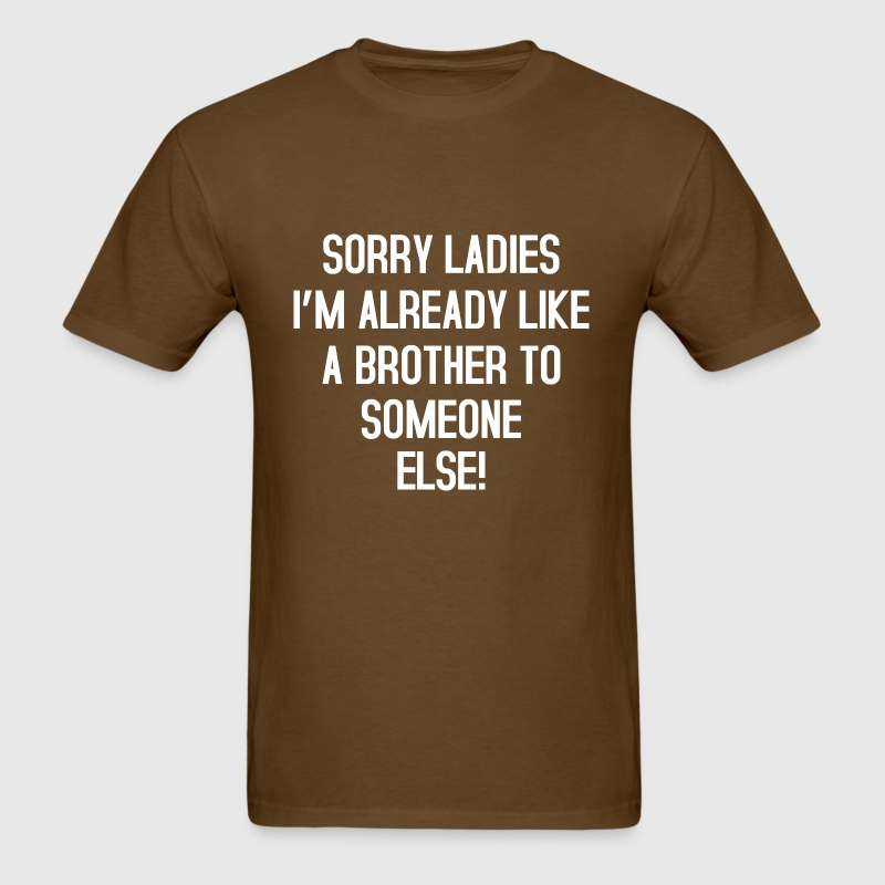 Sorry Ladies no Brother - Men's T-Shirt