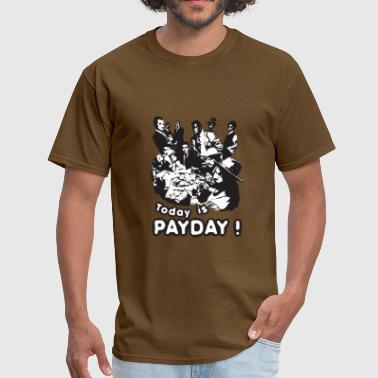 Today is payday - Men's T-Shirt