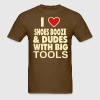 I LOVE SHOES BOOZE AND DUDES WITH BIG TOOLS - Men's T-Shirt