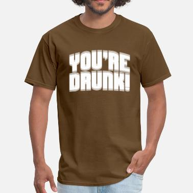 Drunk Blurry YOU'RE DRUNK BLURRY - Men's T-Shirt
