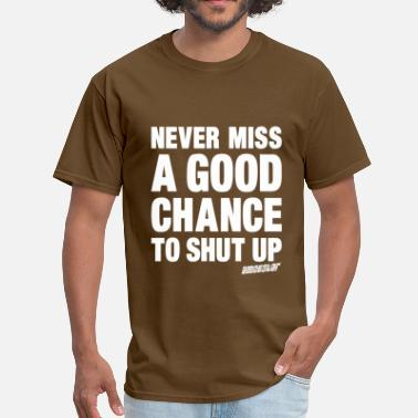 Never Shut Up Never miss a good chance to shut up, Amokstar ™ - Men's T-Shirt