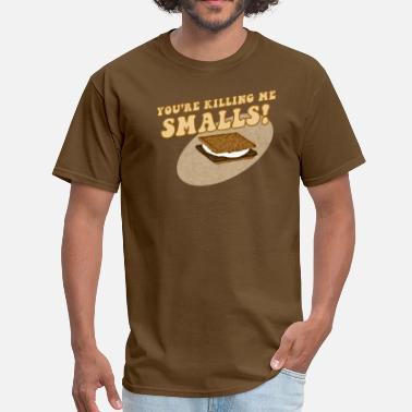 Youre Killing Me Smalls Your Killing Me Smalls - Men's T-Shirt