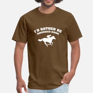 Horseback Riding I'd Rather Be Horseback Riding - Men's T-Shirt