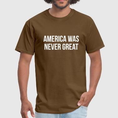America was never great - Men's T-Shirt