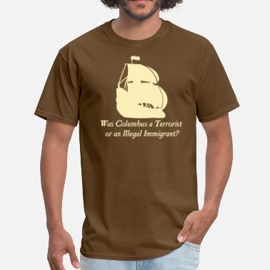 Immigration Was columbus a Terrorist or an Illegal Immigrant? - Men's T-Shirt