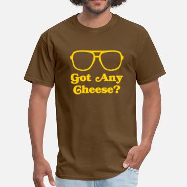 Any Got Any Cheese? - Men's T-Shirt