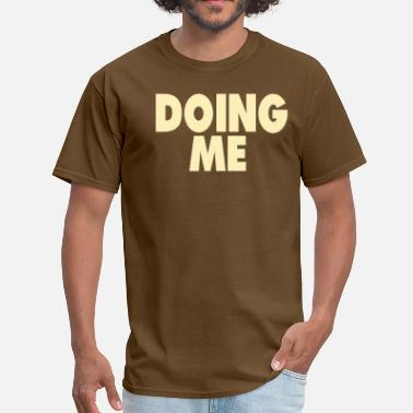 Do Nothing Bitch DOING ME - Men's T-Shirt