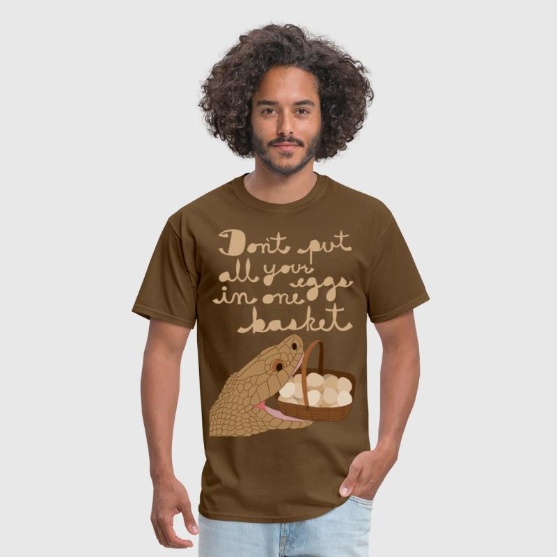 don't put all your eggs in one basket - Men's T-Shirt