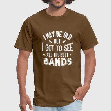 I may be old but I got to - Men's T-Shirt
