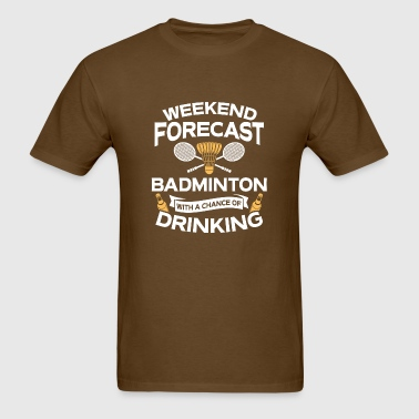 Weekend Forecast Badminton With Drinking - Men's T-Shirt