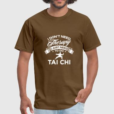 Funny I Don't Need Therapy Tai-Chi - Men's T-Shirt