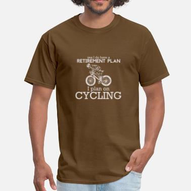 I Was Planned Retirement Plan I Plan On Cycling - Men's T-Shirt