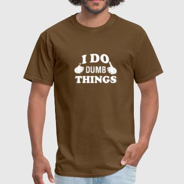 I Do Dumb Things - Men's T-Shirt