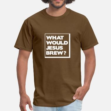 What Would Jesus Do What would Jesus brew? - Men's T-Shirt