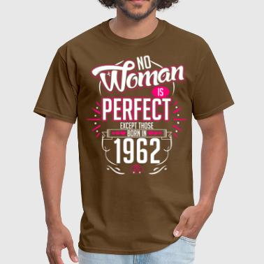 Born In 1962 No Woman Is Perfect Except Those Born In 1962 - Men's T-Shirt